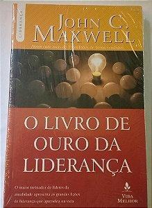 Livro O Livro De Ouro Da Liderança John C. Maxwell = Livro Novo