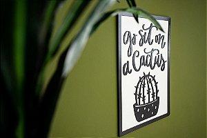 Quadro para sala com frase: Go sit on a cactus madeira mdf com relevo