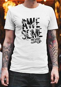 Camiseta Masculina - Awesome Never Give Up