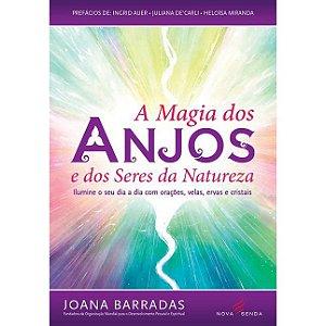 A Magia dos Anjos e dos Seres da Natureza: Ilumine o Seu Dia a Dia Com Orações, Velas, Ervas e Cristais