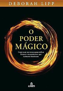 O Poder Mágico – Como usar sua energia para realizar feitiços e encantamentos