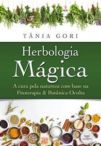 Herbologia Mágica - A Cura pela natureza com base na Fitoterapia & Botânica Oculta