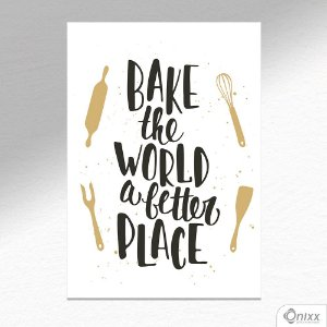 Placa Decorativa Bake The World A Better Place  A4