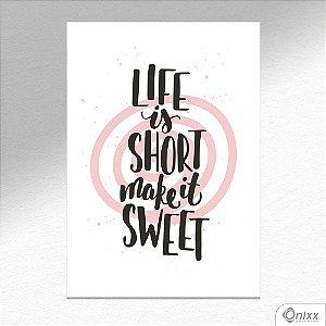 Placa Decorativa Life Is Short Make It Sweet A4