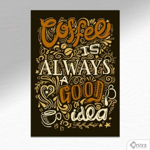 Placa Decorativa Coffee Always Good Idea Lettering A4
