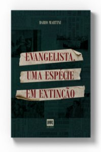 Evangelista, Uma Espécie em Extinção - Dario Martini