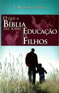 O Que a Bíblia Diz Sobre Educação de Filhos
