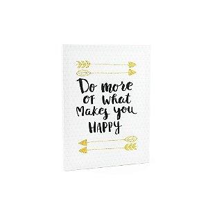 Quadro em Canvas Do More Of What Makes You Happy
