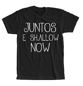 Camisa Camiseta Juntos e Shallow Now  Estampa Full