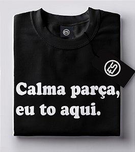 Lançamento Camiseta Carnaval Frases - Calma parça, eu to aqui. - Preto