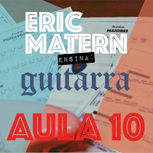 AULA 10 - Eric Matern Ensina: GUITARRA