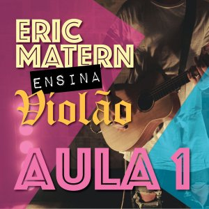 AULA 1 - Eric Matern Ensina: VIOLÃO