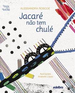 Jacaré não tem chulé - Coleção Bicho Não