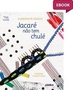 E-BOOK - Jacaré não tem chulé - Coleção Bicho Não