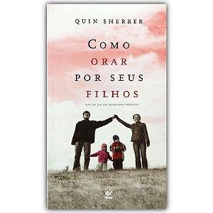 Como Orar Por Seus Filhos | Quin Sherrer