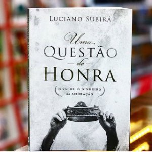 Uma Questão de Honra | Luciano Subirá