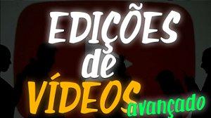 Edição de Vídeo (Avançado)