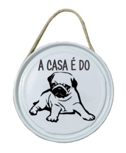 Plaquinha de porta - PET - A casa é do Pug