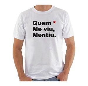 Camiseta Manga Curta iCuston QUEM ME VIU, MENTIU.