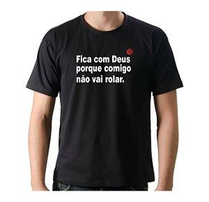 Camiseta Manga Curta iCuston FICA COM DEUS PORQUE COMIGO NÃO VAI ROLAR