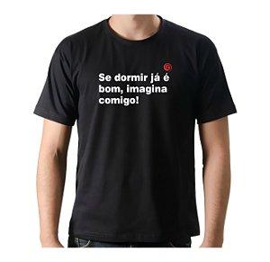 Camiseta Manga Curta iCuston SE DORMIR JÁ É BOM, IMAGINA COMIGO!