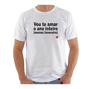 Camiseta Manga Curta iCuston VOU TE AMAR O ANO INTEIRO (menos fevereiro)