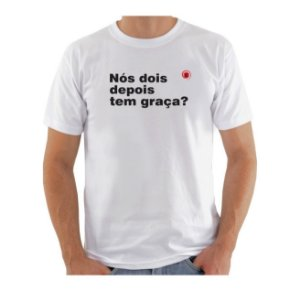 Camiseta Manga Curta iCuston NÓS DOIS DEPOIS TEM GRAÇA?