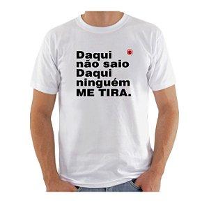 Camiseta Manga Curta iCuston DAQUI EU NÃO SAIO DAQUI NINGUÉM ME TIRA