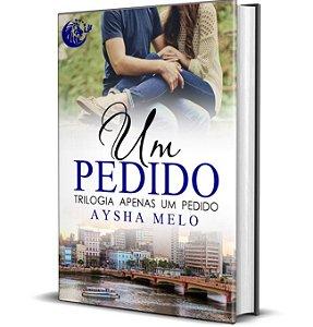Um pedido (Trilogia Apenas um Pedido - Livro 1) - Aysha Melo