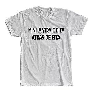 Camiseta Minha vida é eita atrás de eita