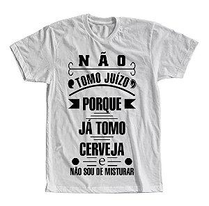 Camiseta Não Tomo Juízo Porque Já Tomo Cerveja