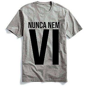 Camiseta Nunca Nem Vi