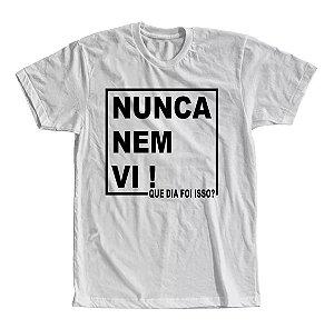 Camiseta Nunca Nem Vi! Que Dia Foi Isso?