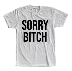 Camiseta Sorry Bitch