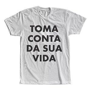Camiseta Toma Conta da Sua Vida