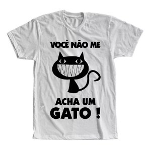 Camiseta Você Não Me Acha Um Gato!