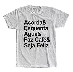 Camiseta Acorda, Esquenta Água, Faz Café, Seja Feliz