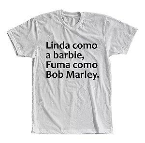 Camiseta Linda Como a Barbie, Fuma Como Bob Marley