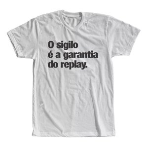 Camiseta O Sigilo é a Garantia do Replay