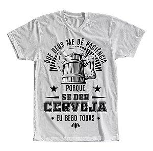 Camiseta Que Deus me de Paciência, Porque se der Cerveja eu Bebo Todas