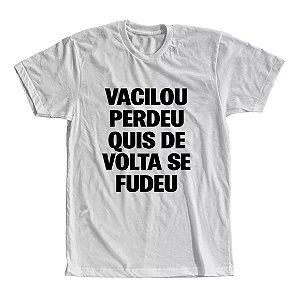 Camiseta Vacilou Perdeu Quis de Volta se Fudeu