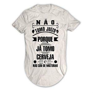 Camiseta Longline Não Tomo Juízo Porque Já tomo Cerveja e Não Sou de Misturar
