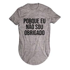 Camiseta Longline Porque eu Não Sou Obrigado