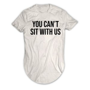 Camiseta Longline You Can't Sit With Us