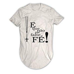 Camiseta Longline E Que Não Me Falte Fé!