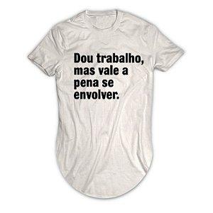 Camiseta Longline Dou Trabalho Mas vale a Pena se Envolver