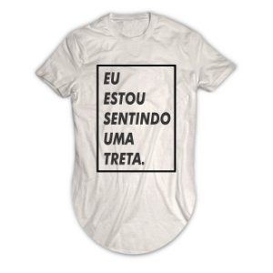 Camiseta Longline Eu Estou Sentindo Uma Treta