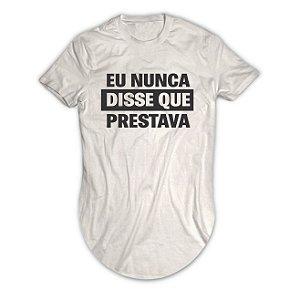 Camiseta Longline Eu Nunca Disse Que Prestava