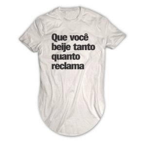 Camiseta Longline Que Você Beije Tanto Quanto Reclama