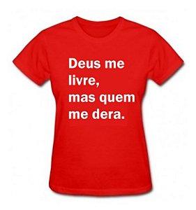 Camiseta Baby Look Deus me Livre, Mas Quem me Dera